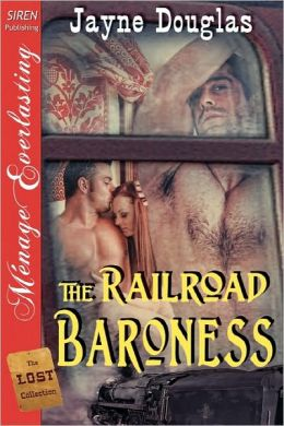 The Railroad Baroness [The Lost Collection] (Siren Publishing Menage Everlasting)