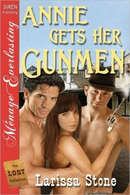 Annie Gets Her Gunmen [The Lost Collection] (Siren Publishing Menage Everlasting)