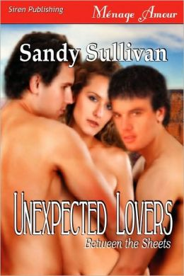 Unexpected Lovers [Between The Sheets 2] (Siren Publishing Menage Amour)