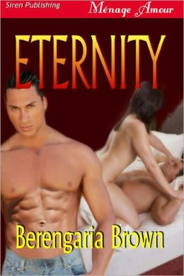 Eternity [sequel to Intensity and Complexity] (Siren Publishing Menage Amour)