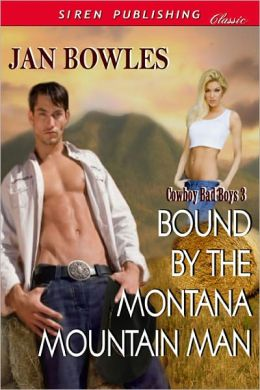 Bound by the Montana Mountain Man [Cowboy Bad Boys 3] (Siren Publishing Classic)