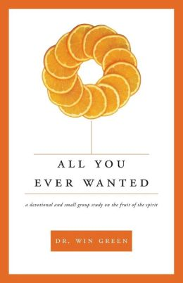 All You Ever Wanted: A Devotional and Small Group Study on the Fruit of the Spirit