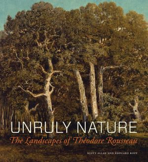 Unruly Nature: The Landscapes of Theodore Rousseau