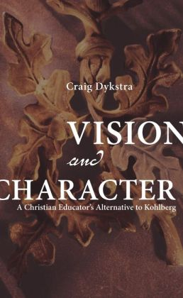 Vision and Character: A Christian Educator's Alternative to Kohlberg