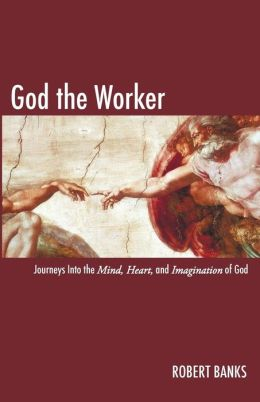 God the Worker: Journeys into the Mind, Heart, and Imagination of God
