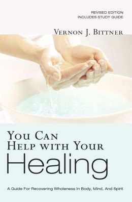 You Can Help with Your Healing: A Guide for Recovering Wholeness in Body, Mind, and Spirit