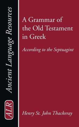 A Grammar of the Old Testament in Greek, Volume 1: According to the Septuagint: Introduction, Orthography, and Accidence