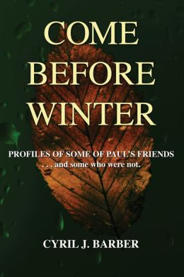 Come Before Winter: Profiles of Some of Paul's Friends...and Some who were Not