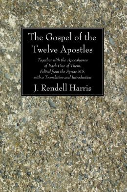 The Gospel of the Twelve Apostles: Together with the Apocalypses of Each One of Them, Edited from the Syriac MS. with a Translation and Introduction