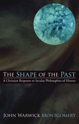 The Shape of the Past: A Christian Response to Secular Philosophies of History