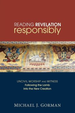 Reading Revelation Responsibly: Uncivil Worship and Witness: Following the Lamb into the New Creation