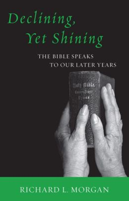 Declining, Yet Shining: The Bible Speaks to our Later Years