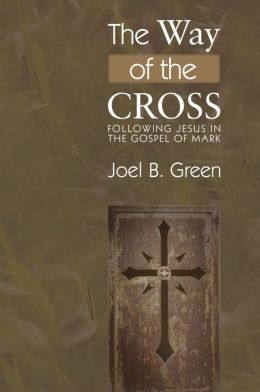 The Way of the Cross: Following Jesus in the Gospel of Mark