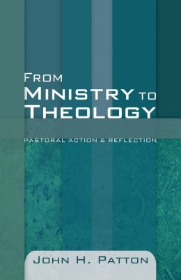 From Ministry to Theology: Pastoral Action and Reflection