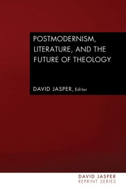 Postmodernism, Literature, and the Future of Theology