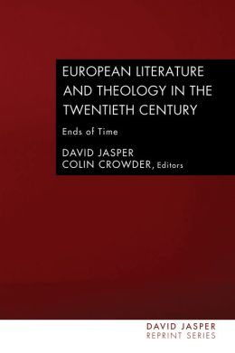 European Literature and Theology in the Twentieth Century: Ends of Time