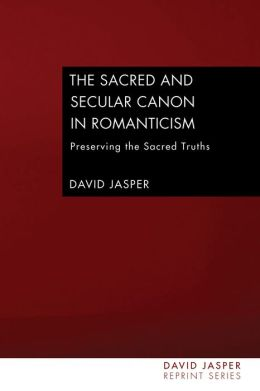 The Sacred and Secular Canon in Romanticism: Preserving the Sacred Truths