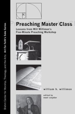 Preaching Master Class: Lessons from Will WillimonOs Five-Minute Preaching Workshop