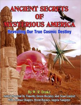 Ancient Secrets of Mysterious America: Revealing Our True Cosmic Destiny