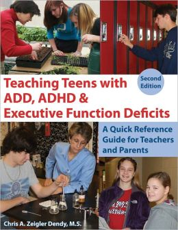 Teaching Teens with ADD, ADHD & Executive Function Deficits: A Quick Reference Guide for Teachers and Parents, 2nd edition