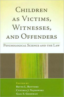 Children as Victims, Witnesses, and Offenders: Psychological Science and the Law