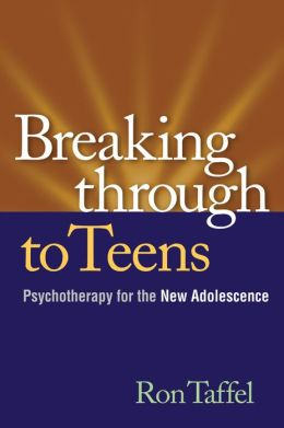 Breaking Through to Teens: Psychotherapy for the New Adolescence