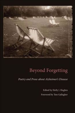 Beyond Forgetting: Poetry and Prose about Alzheimer's Disease