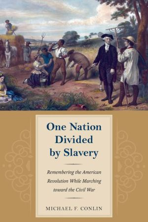 One Nation Divided by Slavery: Remembering the American Revolution While Marching Through the Civil War