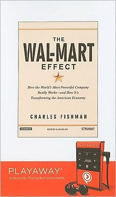 The Wal-Mart Effect: How the World's Most Powerful Company Really Works--And How It's Transforming the American Economy [With Earphones]
