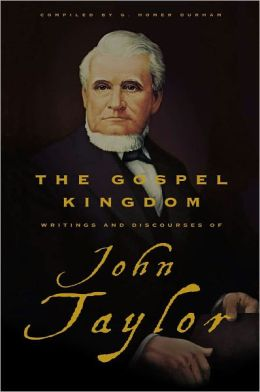 Gospel Kingdom: Selections from the Writings and Discourses of John Taylor