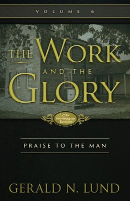 The Work and the Glory: Praise to the Man