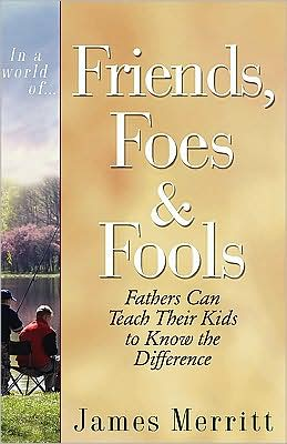 In A World of... Friends, Foes and Fools: Fathers Can Teach Their Kids to Know the Difference