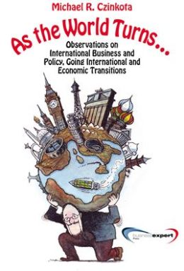 As the World Turns...: Observations on International Business and Policy, Going International and Economic Transitions