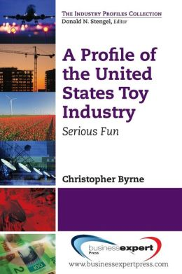 A Profile of the United States Toy Industry : Serious Fun