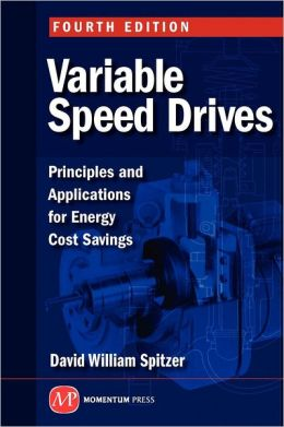 Variable Speed Drives: Principles and Applications for Energy Cost Savings, Fourth Edition