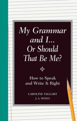 My Grammar and I or Should It Be Me?: Old School Ways to Improve Your English: Old School Ways to Improve Your English