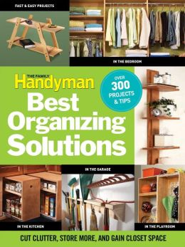 Best Organizing Solutions: Cut Clutter, Store More, and Gain Acres of Closet Space