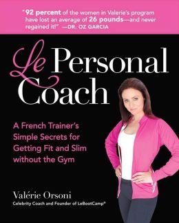 Le Personal Coach: A French Trainer's Simple Secrets for Getting Fit and Slim without the Gym