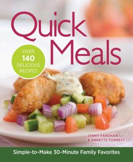 Quick Meals: Simple-to-Make 30-Minute Family Favorites