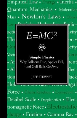E=MC2: Simple Physics: Why Balloons Rise, Apples Fall & Golf BallsGo Awry