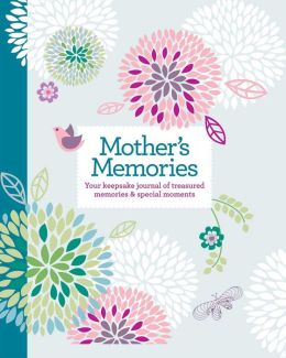 Mother's Memories: Your Keepsake Journal of Treasured Memories & Special Moments