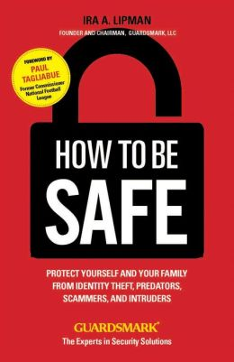 How to Be Safe: Protect Yourself, Your Home, Your Family, and Your Business from Crime