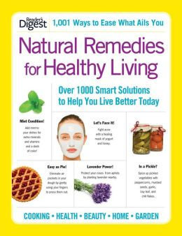 Natural Remedies for Healthy Living: Over 100 Smart Solutions to Help You Live Better Today