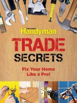 Family Handyman Trade Secrets: Fix Your Home Like a Pro!