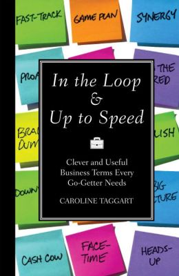 In the Loop and up to Speed: Clever and Useful Business Terms Every Go-Getter Needs