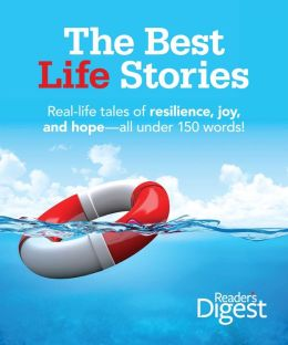 The Best Life Stories: 150 Real-life Tales of Resilience, Joy, and Hope-all 150 Words or Less!