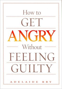 How to Get Angry Without Feeling Guilty