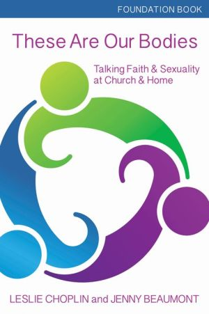 These Are Our Bodies, foundational booklet: Talking Faith & Sexuality at Church & Home