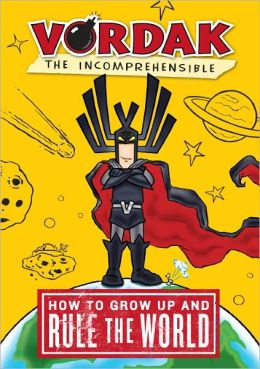 How to Grow Up and Rule the World (Vordak the Incomprehensible Series)