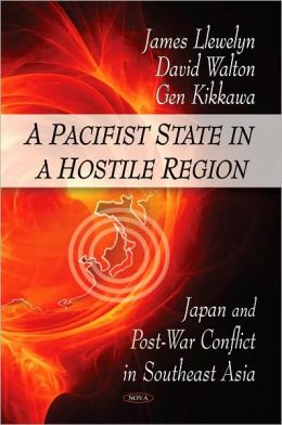 Pacifist State in a Hostile Region: Japan and Post War Conflict in Southeast Asia